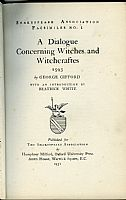 A Dialogue Concerning Witches and Witchcraftes. George Gifford. With an introduction by Beatrice